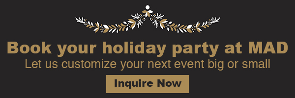 Book your holiday party at MAD